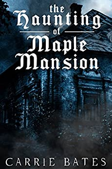 The Haunting of Maple Mansion by [Bates, Carrie]
