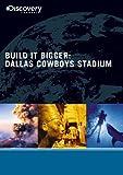 Build It Bigger: Dallas Cowboys Stadium