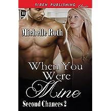 When You Were Mine [Second Chances 2] (Siren Publishing Classic)