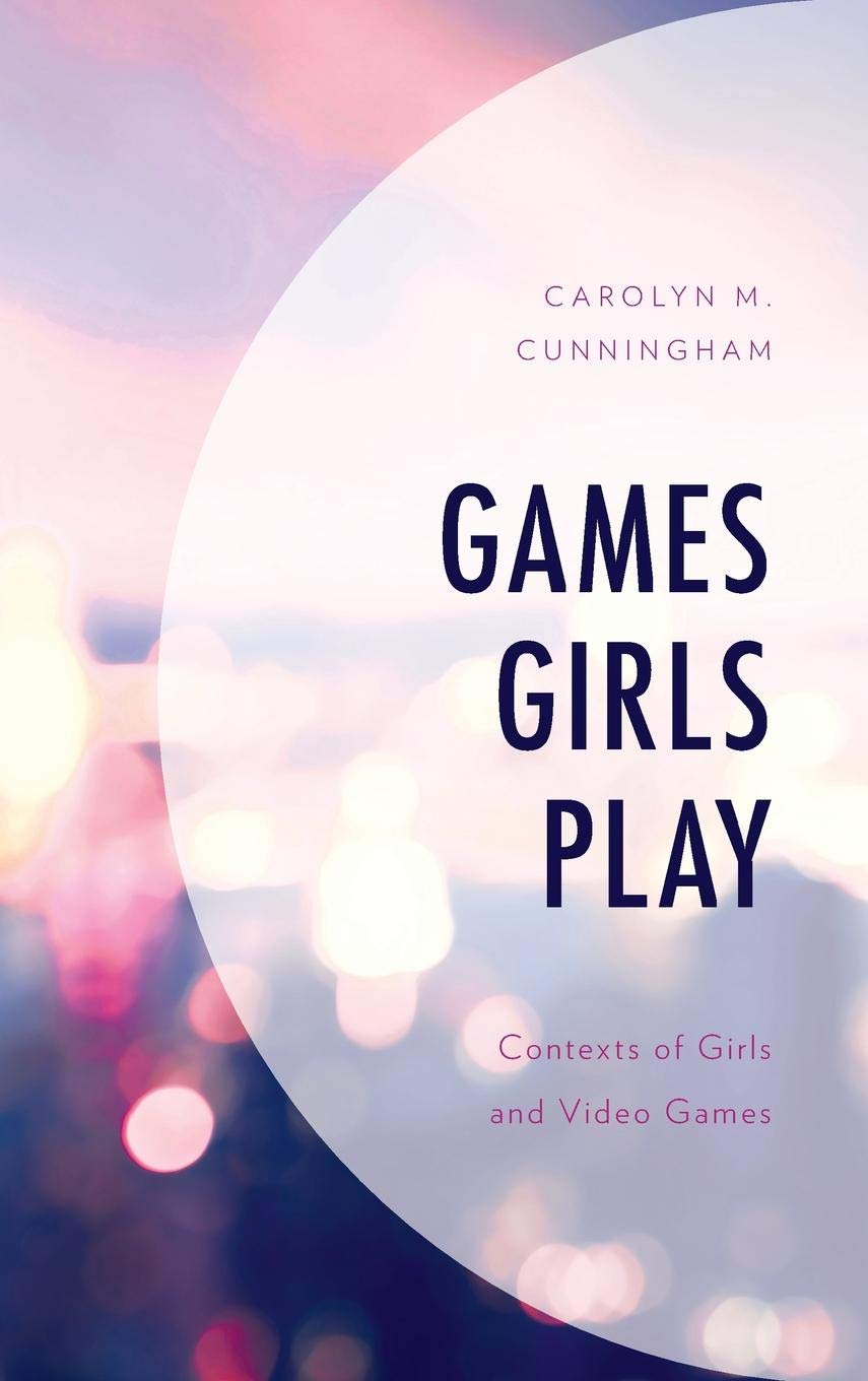 Games Girls Play: Contexts of Girls and Video Games (Studies