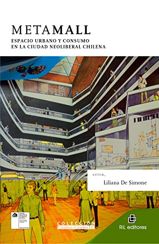 Metamall: espacio urbano y consumo en la ciudad neoliberal chilena (Spanish - Mall Centro