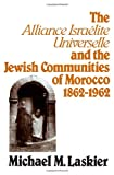The Alliance Israelite Universelle and the Jewish Communities of Morocco, 1862-1962, Laskier, Michael M., 0873956559
