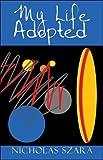 My Life Adopted, Nicholas Szara, 1608138984