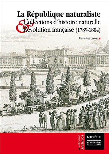 La République Naturaliste: Collections d'Histoire Naturelle et Révolution Française (1789-1804) (La Collection Archives)