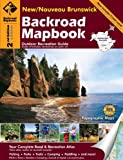 Backroad Mapbook: New/Nouveau Brunswick, Second Edition: Outdoor Recreation Guide
