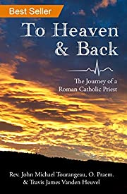 To Heaven and Back: The Journey of a Roman Catholic Priest