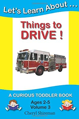 Lets Learn Aboutthings To Drive A Curious Toddler Book Volume 3 by CreateSpace Independent Publishing Platform