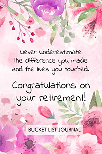 Retirement Banners Ideas (Never underestimate the difference you made and the lives you touched. Congratulations on your retirement. Bucket list journal: Perfect retirement ... adventures and complete the bucket)