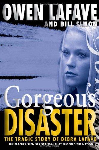 Download Gorgeous Disaster: The Tragic Story of Debra Lafave pdf epub