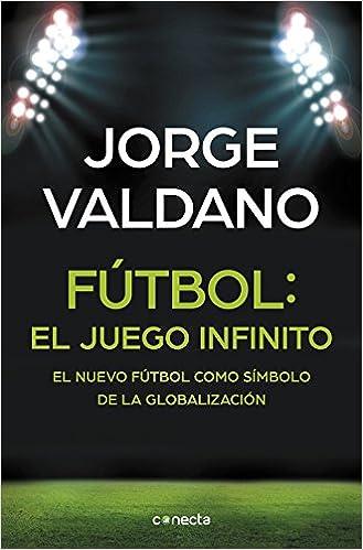 Fútbol: El Juego Infinito: JORGE VALDANO: 9788416029648: Amazon.com: Books