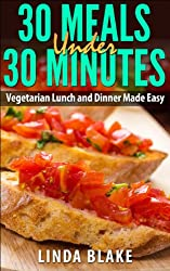 30 Meals Under 30 Minutes: Vegetarian Lunch and Dinner Made Easy (English Edition)