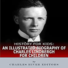 History for Kids: An Illustrated Biography of Charles Lindbergh for Children Audiobook by Charles River Editors Narrated by Tracey Norman