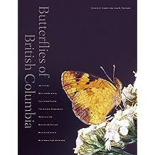 Butterflies of British Columbia: Including Western Alberta, Southern Yukon, the Alaska Panhandle, Washington, Northern Oregon, Northern Idaho, and Northwestern Montana