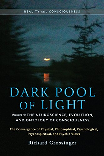 Dark Pool of Light, Volume One: The Neuroscience, Evolution, and Ontology of Consciousness (Reality and Consciousness)