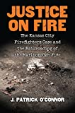 Justice on Fire: The Kansas City Firefighters Case and the Railroading of the Marlborough Five