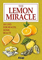 The Lemon Miracle: 101 Uses for Health, Home, Beauty (English Edition)