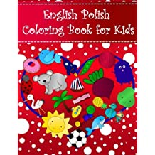 English Polish Coloring Book For Kids: Bilingual dictionary over 300 pictures to color with fruits vegetables animals food family nature transportation sports household objects shapes colors insects holidays numbers. A fun way to learn vocabulary with illustrations and workbook practice space