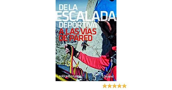 De la escalada deportiva A las vías de pared: Amazon.es: Murcia Aguilera, Máximo: Libros