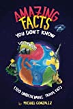 img - for Amazing Facts You Don't Know: 1,100 Unbelievable Trivia Facts (Volume 1) book / textbook / text book
