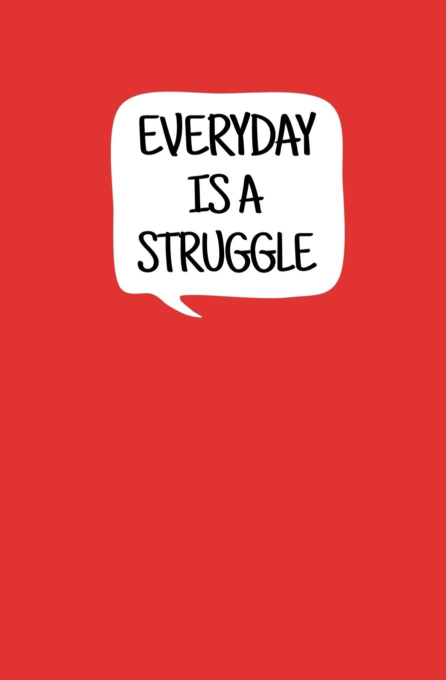 Everyday is a Struggle: Blank Journal and Simon Quote: Sigh ...