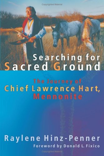 Searching for Sacred Ground: The Journey of Chief Lawrence Hart, Mennonite (C. Henry Smith Series, 7)