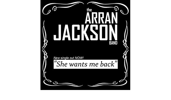 She Wants Me Back by The Arran Jackson Band on Amazon Music