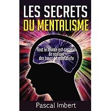 Les secrets du mentalisme: Tout le monde est capable de réaliser des tours de mentaliste (French Edition)