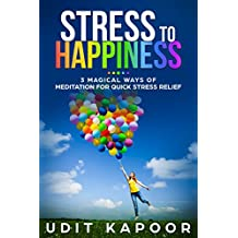 Stress to Happiness: 3 magical ways of meditation for quick stress relief (meditation for beginners easy guide, mental illness, depression help, anxiety help, mindfulness, new age meditation, ocd)