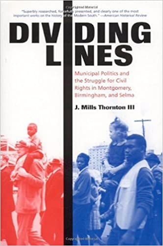 Book Dividing Lines: Municipal Politics and the Struggle for Civil Rights in Montgomery, Birmingham, and Selma by Thornton III, J. Mills (2006)