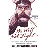 We Will Not Fight: The Untold Story of WW1's Conscientious Objectors by Will Ellsworth-Jones (2013-05-16)