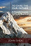 To Dare the Our Father: A Transformative Spiritual Practice