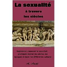 La sexualité à travers les siècles (French Edition)