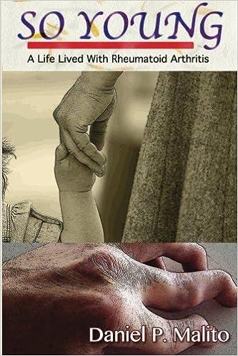 So Young A Life Lived With Rheumatoid Arthritis Malito Daniel P 9781493527656 Amazon Com Books