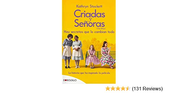 Criadas y senoras / The Help : Hay secretos que lo cambian todo / There Are Secrets That Change Everything(Paperback) - 2011 Edition: Kathryn Stockett ...