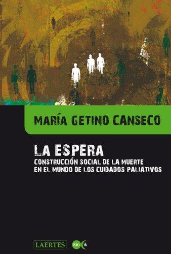 Descargar Libro La Espera: Construcción Social De La Muerte En El Mundo De Los Cuidados Paliativos María Getino