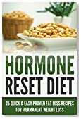 Hormone Reset: Diet: 25 Quick & Easy Proven Fat Loss Recipes for Permanent Weight Loss (Healthy Eating and Dieting to Cure and Balance Hormones for Weight Control Cookbook Book 1)