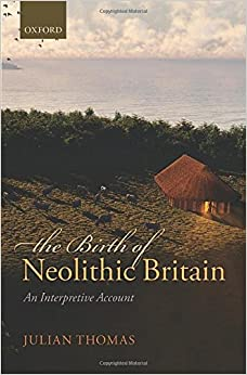 The Birth of Neolithic Britain: An Interpretive Account