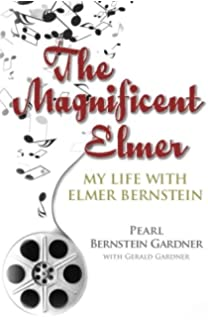 The Magnificent Elmer: My Life with Elmer Bernstein