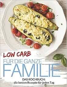 low carb f r die ganze familie low carb rezepte f r jeden tag familienrezepte low carb f r. Black Bedroom Furniture Sets. Home Design Ideas