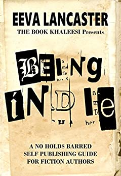 Being Indie: A No Holds Barred, Self Publishing Guide for Fiction Authors by [Lancaster, Eeva]