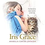 Iris Grace: How Thula the Cat Saved a Little Girl and Her Family | Arabella Carter-Johnson