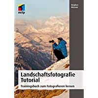 Landschaftsfotografie Tutorial: Trainingsbuch zum Fotografieren lernen (mitp Grafik)