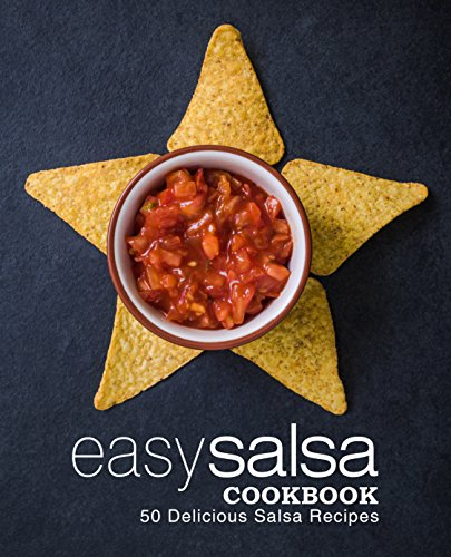 - Easy Salsa Cookbook: 50 Delicious Salsa Recipes