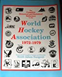 The Complete Historical and Statistical Reference to the World Hockey Association, 1972-1979, Surgent, Scott A., 0964477408