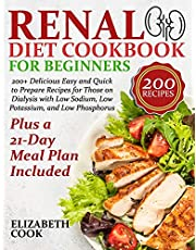 Renal Diet Cookbook for Beginners: 200+ Delicious Easy and Quick to Prepare Recipes for Those on Dialysis with Low Sodium, Low Potassium, and Low Phosphorus - Plus a 21-Day Meal Plan Included