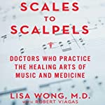Scales to Scalpels: Doctors Who Practice the Healing Arts of Music and Medicine | Lisa Wong M.D.