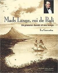 Mads Lange, roi de Bali : Un pionnier danois et son temps