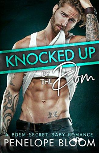 Knocked Up by the Dom: A BDSM Secret Baby Romance
