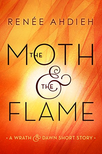The Moth & the Flame: A Wrath & the Dawn Short Story (The Wrath and the Dawn) (The Rose And The Dagger By Renee Ahdieh)