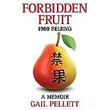 Forbidden Fruit: 1980 Beijing, A Memoir (DEEP TRAVEL)